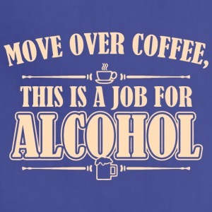 Move Over Coffee This Is A Job For Alcohol - Adjustable Apron