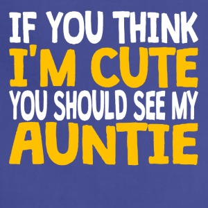 If You Think I'm Cute You Should See My Auntie - Adjustable Apron