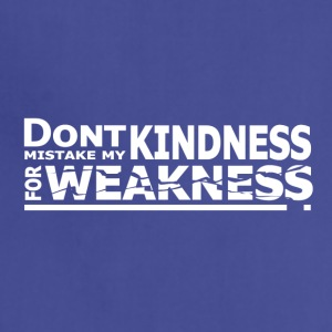 Don't Mistake My Kindness For Weakness - Adjustable Apron