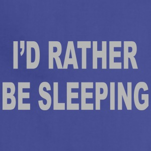 I d Rather Be Sleeping - Adjustable Apron
