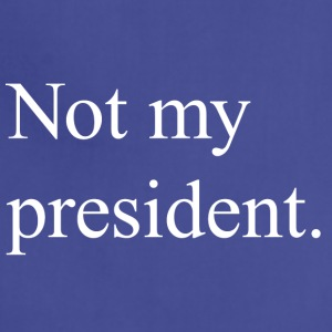 not my president - Adjustable Apron