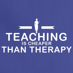 Teaching is cheaper than therapy - Adjustable Apron