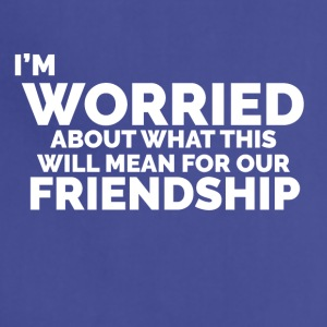 I'm Worried ... Friendship - Adjustable Apron