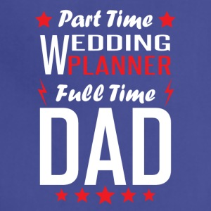Part Time Wedding Planner Full Time Dad - Adjustable Apron