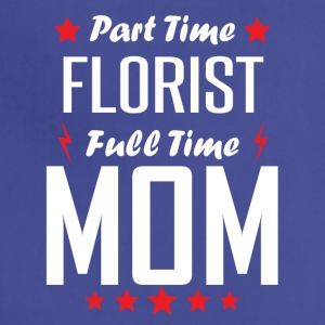 Part Time Florist Full Time Mom - Adjustable Apron
