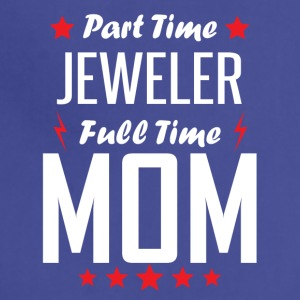 Part Time Jeweler Full Time Mom - Adjustable Apron