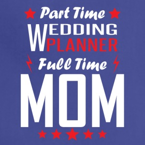 Part Time Wedding Planner Full Time Mom - Adjustable Apron