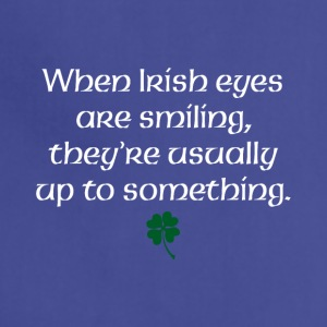 When Irish eyes are smiling they're usually up to - Adjustable Apron