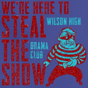 We re Here To Steal The Show Wilson High Drama Clu - Adjustable Apron