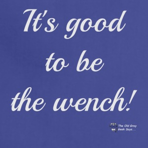It's Good To Be The Wench! (light version) - Adjustable Apron