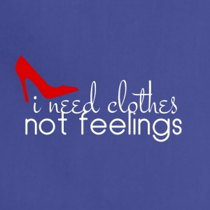 I need clothes not feelings - Adjustable Apron