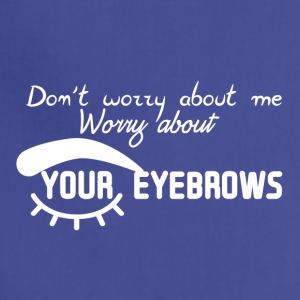Worry about eyebrows - Adjustable Apron