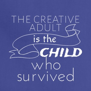 The creative adult is the child who survived - Adjustable Apron
