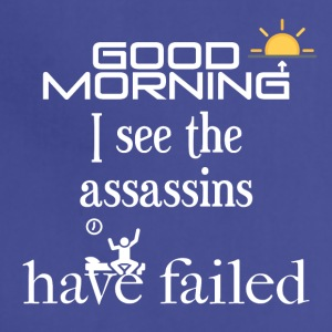 Good morning, I see the assassins have failed - Adjustable Apron