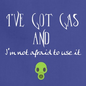 I have got gas and I am not afraid to use it - Adjustable Apron