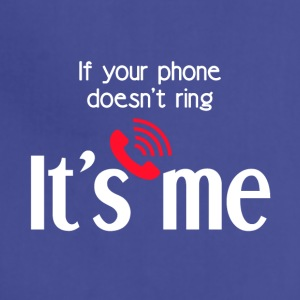 If your phone doesn't ring IT'S ME! - Adjustable Apron