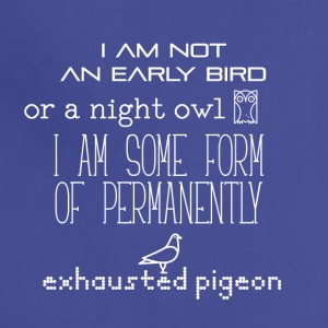 I am not an early bird or a night owl - Adjustable Apron