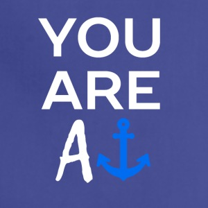 YOU ARE AN ANCHOR - Adjustable Apron