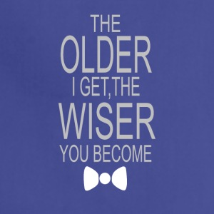 The older i get the wiser you become greeting - Adjustable Apron
