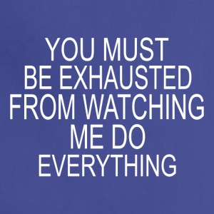 You must be exhausted - Adjustable Apron