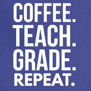 Coffee. Teach. Grade. Repeat. - Adjustable Apron
