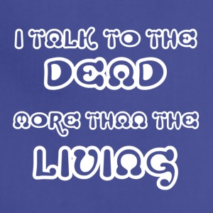 I TALK TO THE DEAD MORE THAN THE LIVING - Adjustable Apron