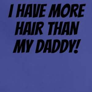 I Have More Hair Than My Daddy - Adjustable Apron