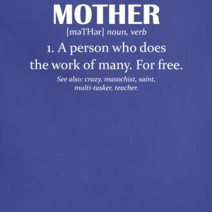 Mother Defined Mother A person who does the work - Adjustable Apron