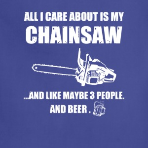 All I care about is my Chainsaw T-Shirts - Adjustable Apron