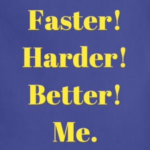 Faster! Harder! Better! Me. - Adjustable Apron