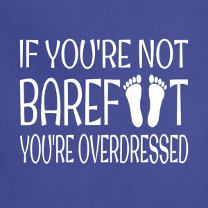 If You're Not Barefoot You're Overdressed - Adjustable Apron