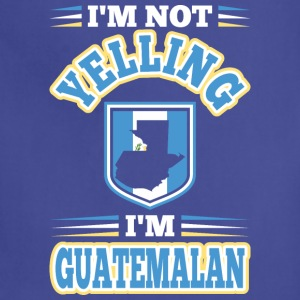 Im Not Yelling Im Guatemalan - Adjustable Apron