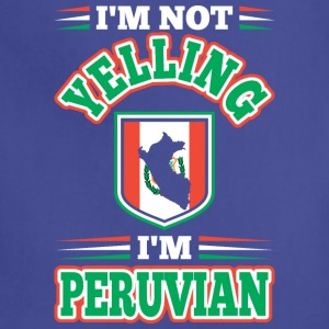 Im Not Yelling Im Peruvian - Adjustable Apron