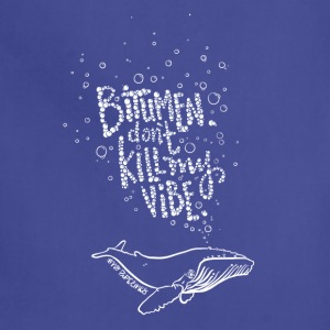 Bitumen Don't Kill My Vibe - No Pipelines! - Adjustable Apron