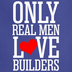 Only Real Men Love Builders - Adjustable Apron
