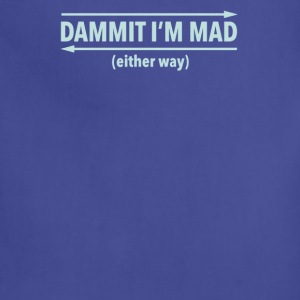 Dammit I'm mad either way - Adjustable Apron