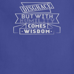 Disgrace but with humility comes wisdom - Adjustable Apron