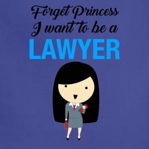 forget princess I want to be a lawyer - Adjustable Apron