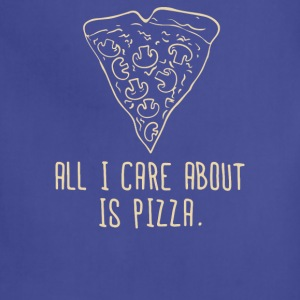 ALL I CARE ABOUT IS PIZZA - Adjustable Apron