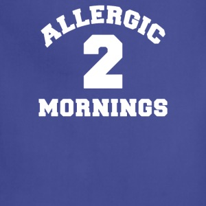 Allergic 2 Mornings Funny Slogan - Adjustable Apron