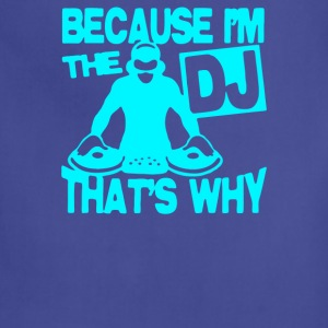 Because I m The DJ That s Why - Adjustable Apron
