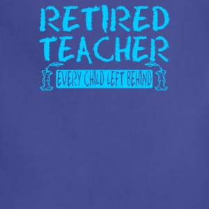 Retired Teacher Every Child Left Behind - Adjustable Apron