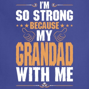 Im So Strong Because My Grandad With Me - Adjustable Apron