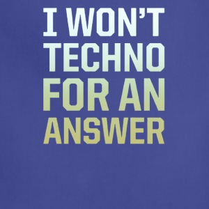 I won't techno for an answer - Adjustable Apron