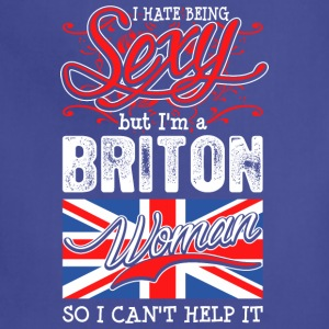 I Hate Being Sexy But Im A Briton Woman - Adjustable Apron