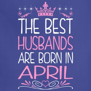 The Best Husbands Are Born In April - Adjustable Apron