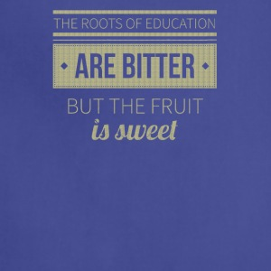 The roots of education are bitter but the fruit - Adjustable Apron