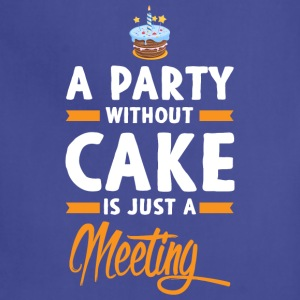 A Party Without Cake Is Just A Meeting T Shirt - Adjustable Apron