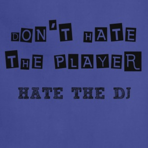 DON'T HATE THE PLAYER HATE THE DJ - Adjustable Apron