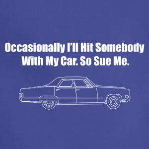Occasionally I'll Hit Somebody With My Car... - Adjustable Apron